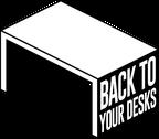 Back To Your Desks reviews